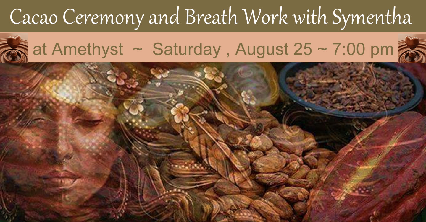 Class:  Cacao Ceremony, breathwork, Chakra Breathing, Symentha Holmns, at Amethyst